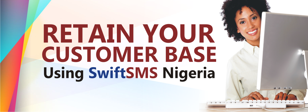 Retain your customer base Using Swiftsms Nigeria